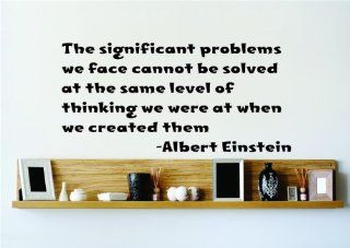 The significant problems we face cannot be solved at the same level of thinking we were at when we created them.   Albert Einstein Saying Inspirational Life Quote Wall Decal Vinyl Peel & Stick Sticker Graphic Design Home Decor Living Room Bedroom Bathr