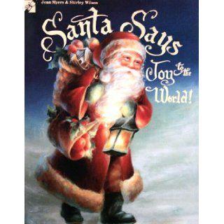 Santa Says Joy to the World: Jean Myers & Shirley Wilson: Books