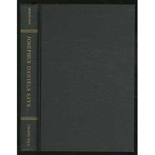 Josephus Daniels says: An editor's political odyssey from Bryan to Wilson and F.D.R., 1894 1913: Joseph L. Morrison: Books
