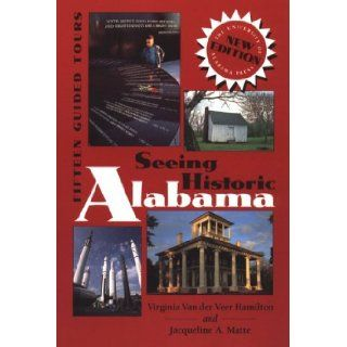Seeing Historic Alabama: Fifteen Guided Tours: Dr. Virginia Van Der Veer Hamilton, Jacqueline A. Matte: 9780817307905: Books