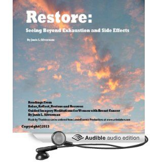 Restore: Seeing Beyond Exhaustion and Side Effects: Selections from Relax, Reflect, Restore, and Recover: Guided Imagery Meditations for Women With Breast Cancer (Audible Audio Edition): Janis L. Silverman, Yadi Alamin, Mara Cobe: Books
