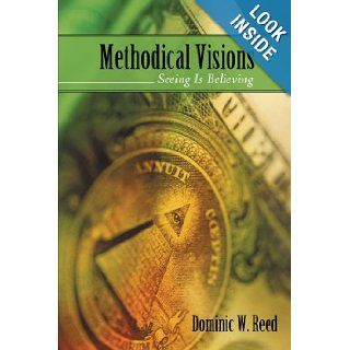 Methodical Visions: Seeing Is Believing: Dominic W. Reed: 9781440190643: Books