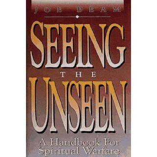 Seeing the Unseen: Joe Beam: 9781878990273: Books