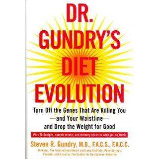 Dr. Gundry's Diet Evolution: Turn Off the Genes That Are Killing You  And Your Waistline  And Drop the Weight for Good: Dr. Steven R. Gundry: 9780307352118: Books