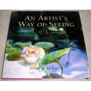 Artist's Way Of Seeing, An: Mary Whyte: 9780941711753: Books