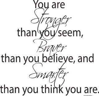 You Are Stronger Than You Seem, Braver Than You Believe And Smarter Than You Think You Are Inspirational Wall Decal  Inspirational Wall Quotes Home & Art Wall Quote Decor   Prints