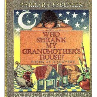 Who Shrank My Grandmother's House: Poems of Discovery: Barbara Juster Esbensen, Eric Beddows: 9781550542110: Books