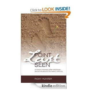 Point Last Seen A Road To Recovery After Childhood Sexual Abuse And Domestic Violence eBook Ricky Hunter Kindle Store