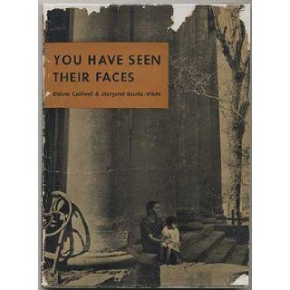 You Have Seen Their Faces: Erskine Caldwell, Margaret Bourke White: Books