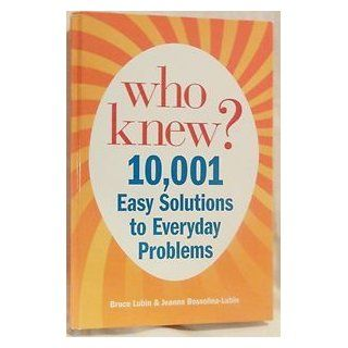 Who Knew? 10, 001 Easy Solutions to Everyday Problems Bruce Lubin & Jeanne Bossolina Lubin 9780985037444 Books
