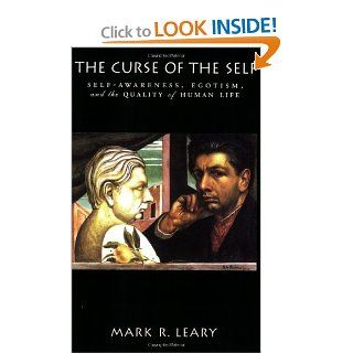 The Curse of the Self: Self Awareness, Egotism, and the Quality of Human Life: Mark R. Leary: 9780195325447: Books