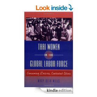 Thai Women in the Global Labor Force: Consuming Desires, Contested Selves eBook: Mary Beth Mills: Kindle Store