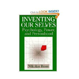 Inventing our Selves: Psychology, Power, and Personhood (Cambridge Studies in the History of Psychology): Professor Nikolas Rose: 9780521434140: Books