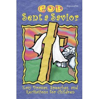 God Sent A Savior: Easy Dramas, Speeches, and Recitations for Children: Peggy Augustine, Daphna Flegal, Linda Ray Miller, Iris A Edlund, Kathy Gibb, Leigh L Gregg, Virginia Kessen, Elizabeth Parr, Barbara Younger: 9780687054817: Books