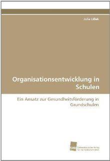 Organisationsentwicklung in Schulen: Ein Ansatz zur Gesundheitsf�rderung in Grundschulen (German Edition): Julia Li�ek: 9783838119816: Books