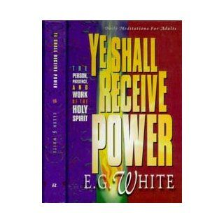 Ye Shall Receive Power: Devotional Readings from the Bible for 1996: Ellen Gould Harmon White: 9780828009720: Books