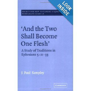 'And The Two Shall Become One Flesh' A Study of Traditions in Ephesians 5 21 33 (Society for New Testament Studies Monograph Series) J. Paul Sampley 9780521615976 Books