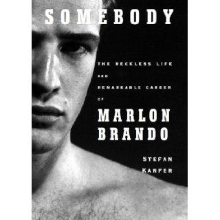 Somebody: The Reckless Life and Remarkable Career of Marlon Brando: Stefan Kanfer, Armando Duran: 9781433251153: Books