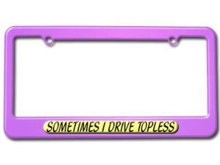Sometimes I Drive Topless License Plate Tag Frame   Color Purple: Automotive