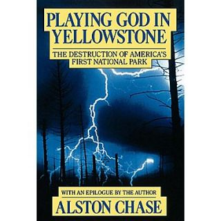 Playing God in Yellowstone: The Destruction of American (Ameri)CAs First National Park
