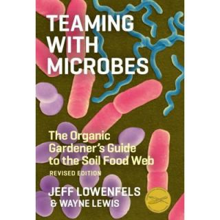 Teaming with Microbes: The Organic Gardener's Guide to the Soil Food Web 9781604691139