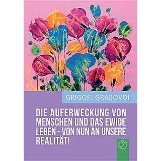 Die Auferweckung Von Menschen Und Das Ewige Leben Sind Von Nun an Unsere Realitat! (German Edition)