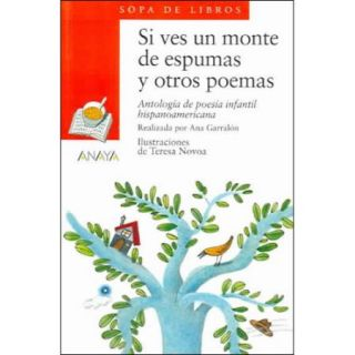 Si Ves Un Monte De Espumas Y Otros Poemas / If You See a Forest Of Foam and Other Poems: Antologia De Poesia Infantil Hispanoamericana / Anthology of Hispanicamerican Children Poetry