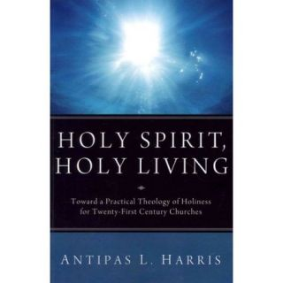 Holy Spirit, Holy Living: Toward a Practical Theology of Holiness for Twenty First Century Churches