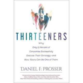 Thirteeners: Why Only 13 Percent of Companies Successfully Execute Their Strategy   and How Yours Can Be One of Them