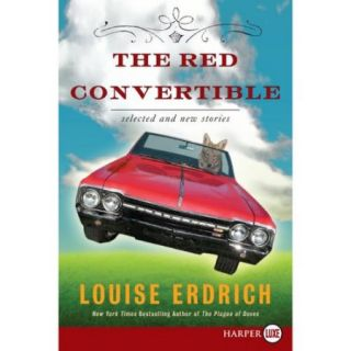 The Red Convertible: Selected and New Stories 1978 2008