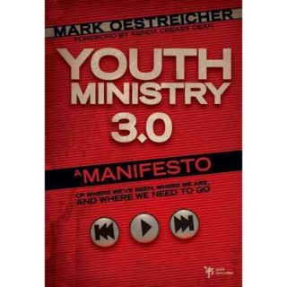 Youth Ministry 3.0: A Manifesto of Where Weve Been, Where We Are and Where We Need to Go