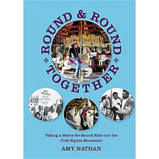 Round and Round Together: Taking a Merry Go Round Ride into the Civil Rights Movement (The Nautilus Series)