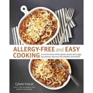 Allergy Free and Easy Cooking: 30 Minute Meals Without Gluten, Wheat, Dairy, Eggs, Soy, Peanuts, Tree Nuts, Fish, Shellfish, and Sesame