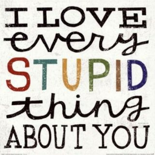 I Love Every Stupid Thing About You Poster Print by Michael Mullan (12 x 12)
