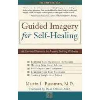 Guided Imagery for Self Healing: An Essential Resource for Anyone Seeking Wellness