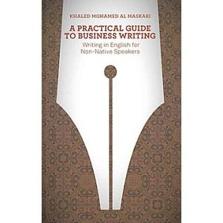 A Practical Guide To Business Writing: Writing In English For Non Native Speakers