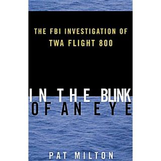 In the Blink of an Eye: The FBI Investigation of TWA Flight 800